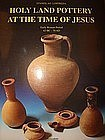 """HOLY LAND POTTERY AT THE TIME OF JESUS"""
