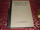AMERICAN PEWTER,J.B. KERFOOT 1924 EDITION